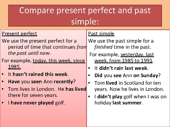 Compare present perfect and past simple: Present perfect Past simple We use the present
