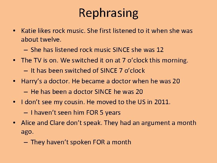 Rephrasing • Katie likes rock music. She first listened to it when she was
