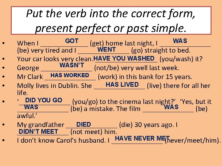 Put the verb into the correct form, present perfect or past simple. • •