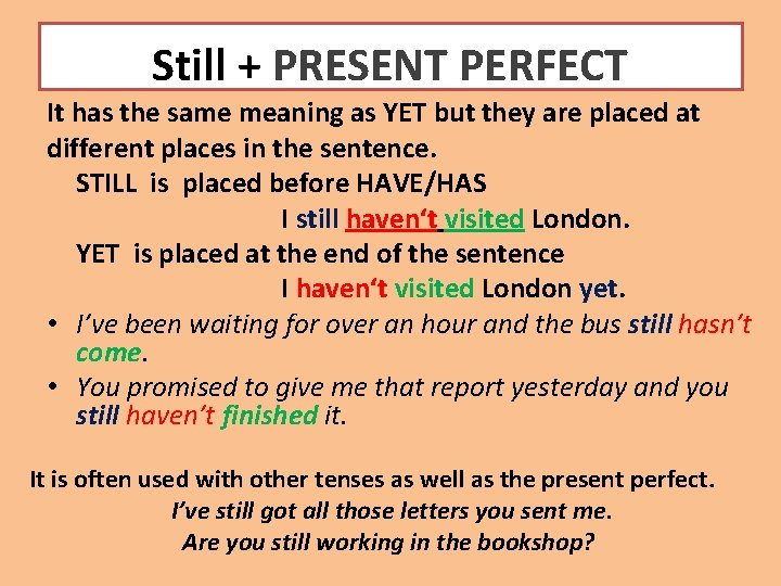 Still + PRESENT PERFECT It has the same meaning as YET but they are