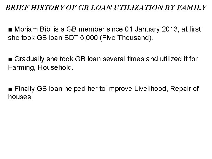 BRIEF HISTORY OF GB LOAN UTILIZATION BY FAMILY ■ Moriam Bibi is a GB