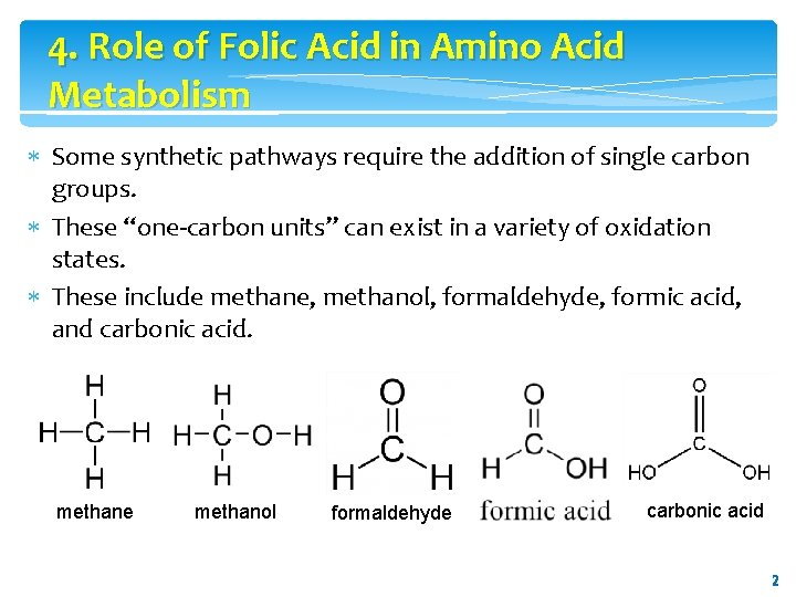 4. Role of Folic Acid in Amino Acid Metabolism Some synthetic pathways require the