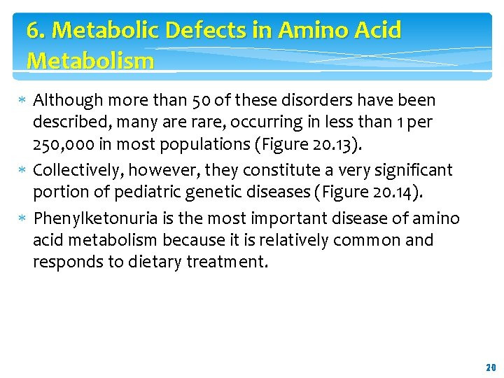 6. Metabolic Defects in Amino Acid Metabolism Although more than 50 of these disorders