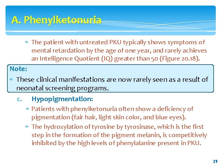 A. Phenylketonuria The patient with untreated PKU typically shows symptoms of mental retardation by