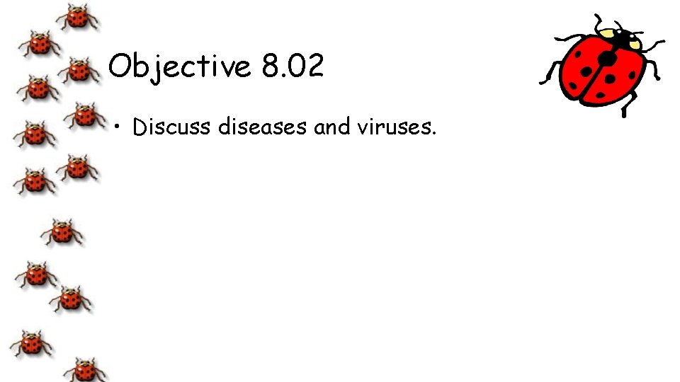Objective 8. 02 • Discuss diseases and viruses.