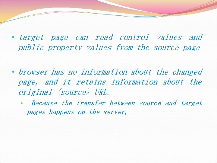 • target page can read control values and public property values from the