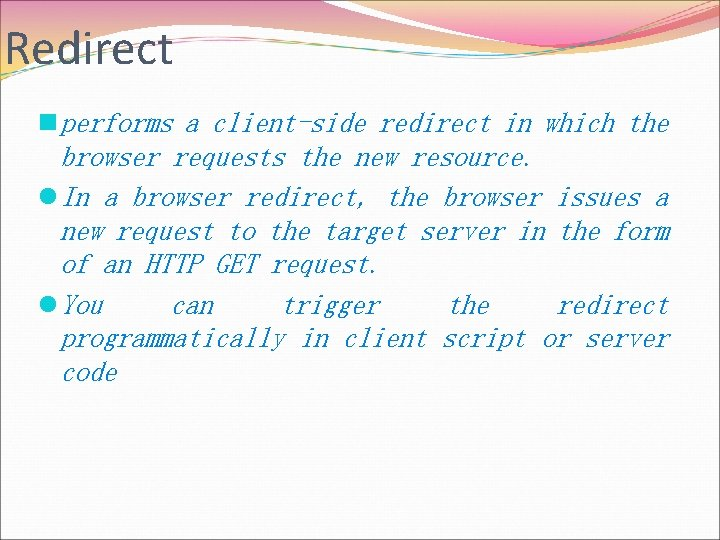 Redirect n performs a client-side redirect in which the browser requests the new resource.