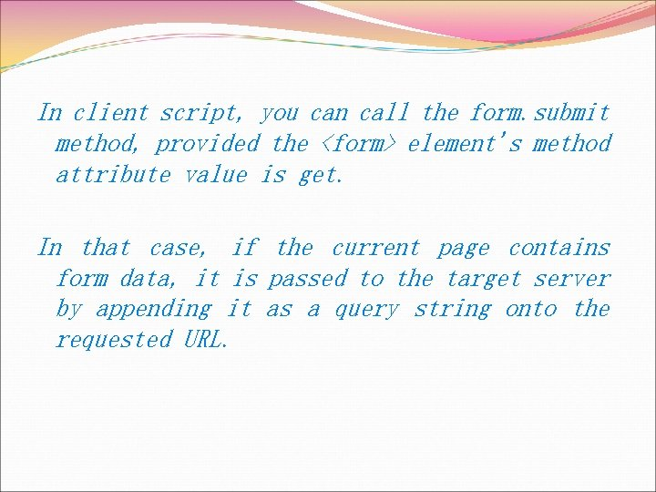In client script, you can call the form. submit method, provided the <form> element's