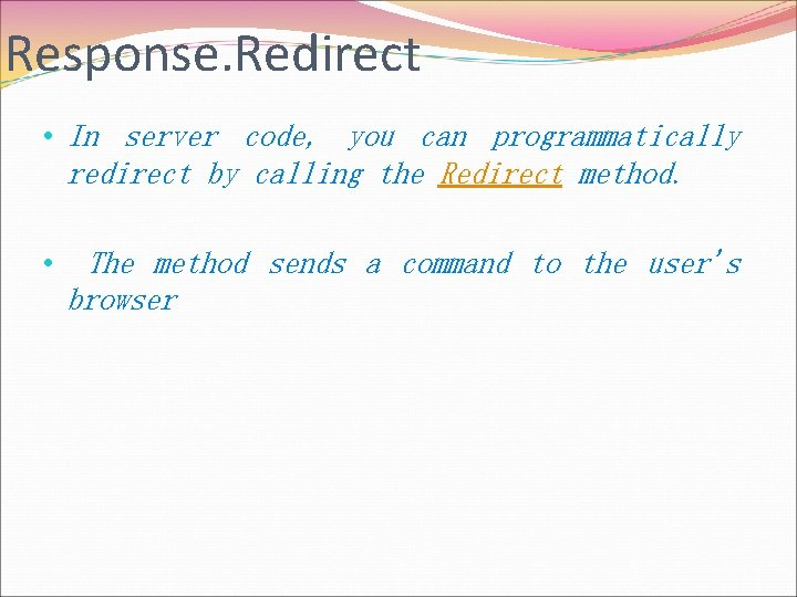 Response. Redirect • In server code, you can programmatically redirect by calling the Redirect