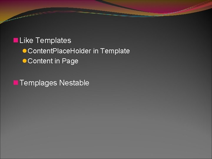 n Like Templates l Content. Place. Holder in Template l Content in Page n