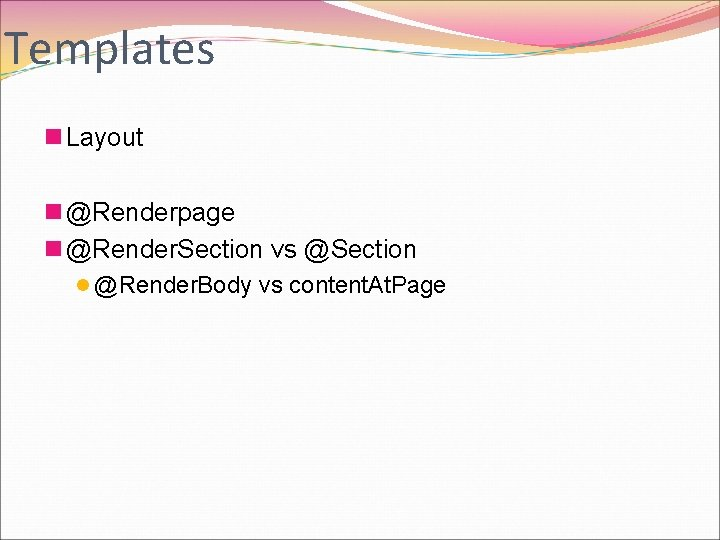 Templates n Layout n @Renderpage n @Render. Section vs @Section l @Render. Body vs