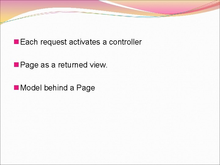 n Each request activates a controller n Page as a returned view. n Model