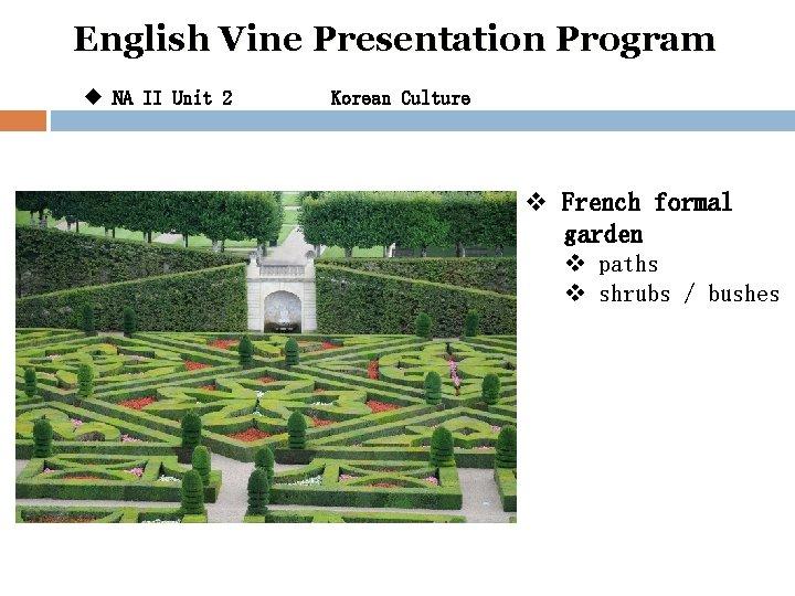 English Vine Presentation Program u NA II Unit 2 Korean Culture v French formal