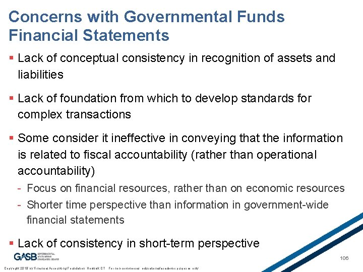 Concerns with Governmental Funds Financial Statements § Lack of conceptual consistency in recognition of