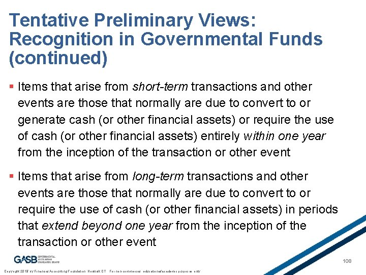Tentative Preliminary Views: Recognition in Governmental Funds (continued) § Items that arise from short-term