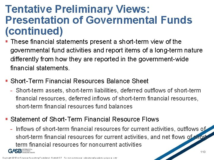 Tentative Preliminary Views: Presentation of Governmental Funds (continued) § These financial statements present a