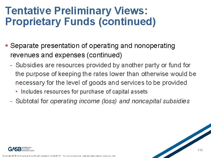 Tentative Preliminary Views: Proprietary Funds (continued) § Separate presentation of operating and nonoperating revenues
