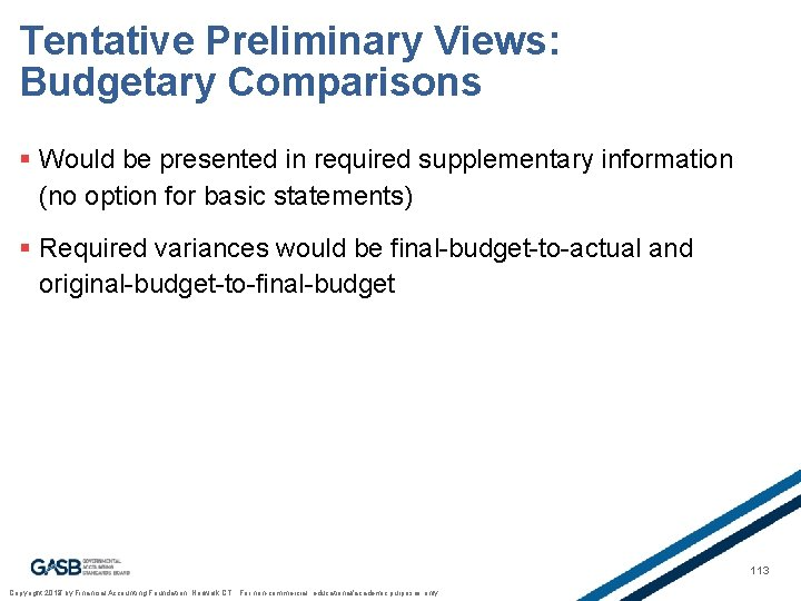 Tentative Preliminary Views: Budgetary Comparisons § Would be presented in required supplementary information (no