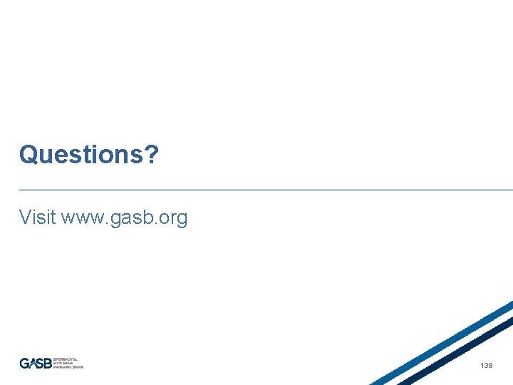 Questions? Visit www. gasb. org 138