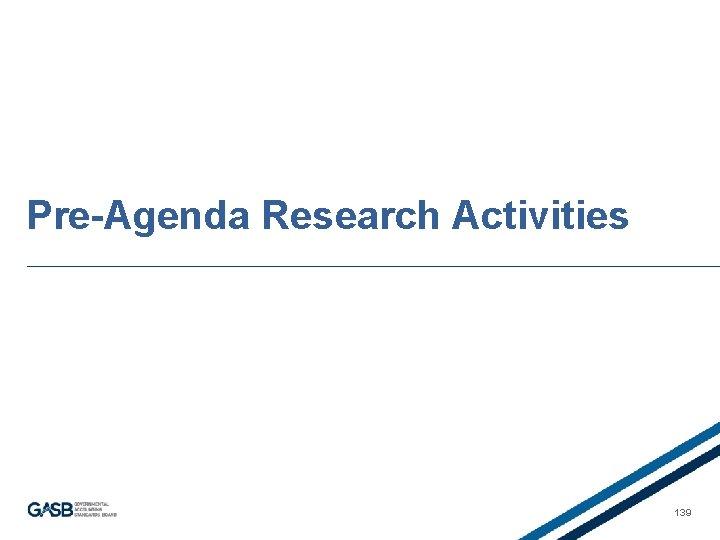 Pre-Agenda Research Activities 139