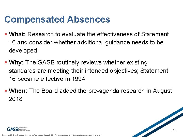 Compensated Absences § What: Research to evaluate the effectiveness of Statement 16 and consider