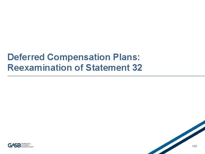 Deferred Compensation Plans: Reexamination of Statement 32 143