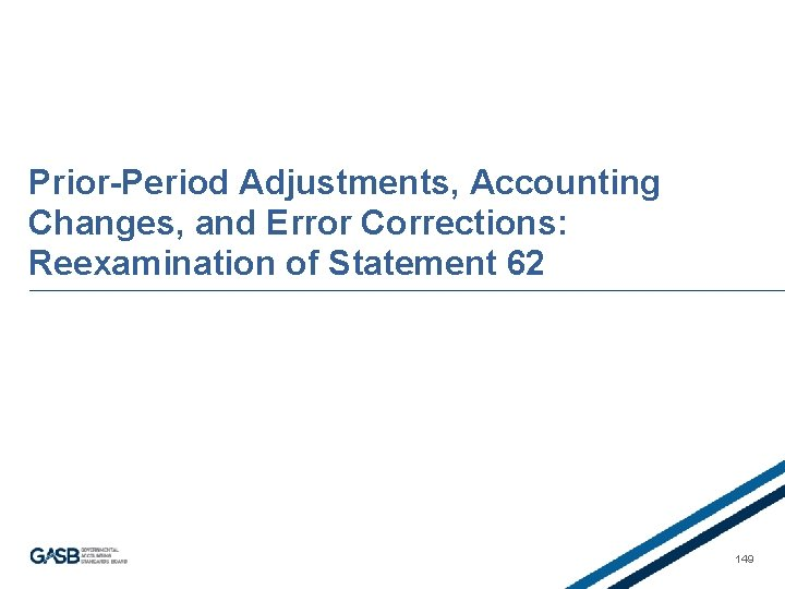 Prior-Period Adjustments, Accounting Changes, and Error Corrections: Reexamination of Statement 62 149