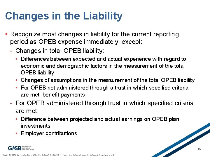 Changes in the Liability § Recognize most changes in liability for the current reporting