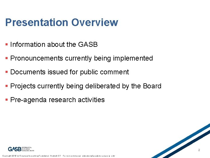 Presentation Overview § Information about the GASB § Pronouncements currently being implemented § Documents