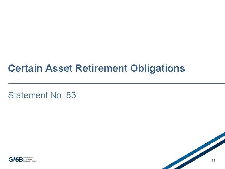 Certain Asset Retirement Obligations Statement No. 83 28