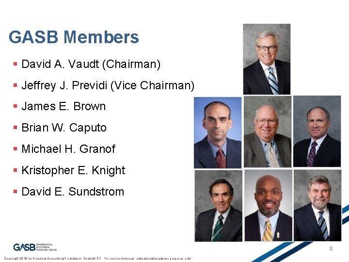 GASB Members § David A. Vaudt (Chairman) § Jeffrey J. Previdi (Vice Chairman) §