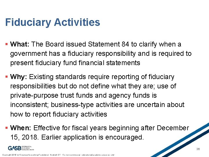 Fiduciary Activities § What: The Board issued Statement 84 to clarify when a government