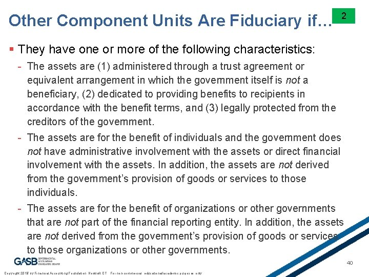 Other Component Units Are Fiduciary if… 2 § They have one or more of