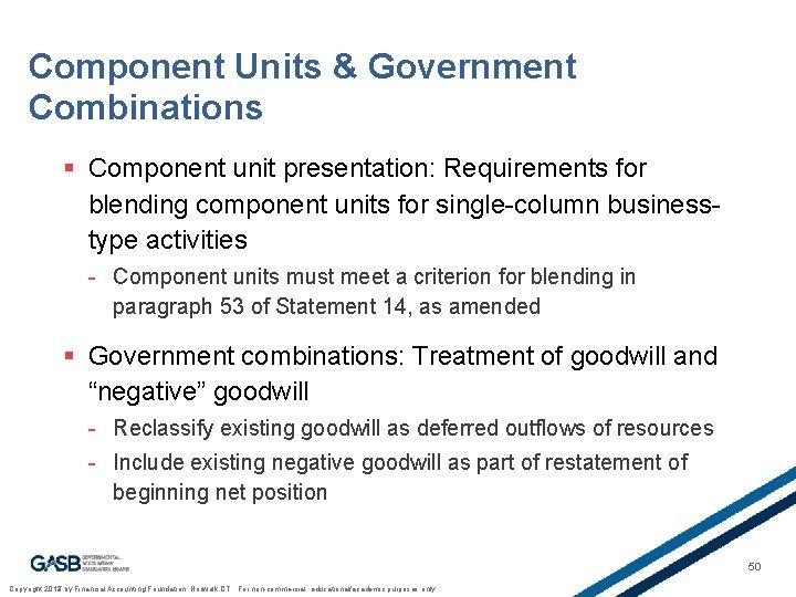 Component Units & Government Combinations § Component unit presentation: Requirements for blending component units