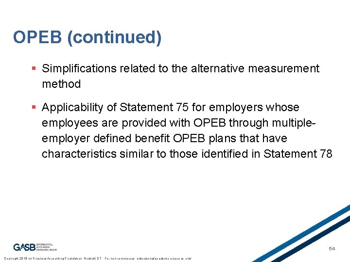 OPEB (continued) § Simplifications related to the alternative measurement method § Applicability of Statement