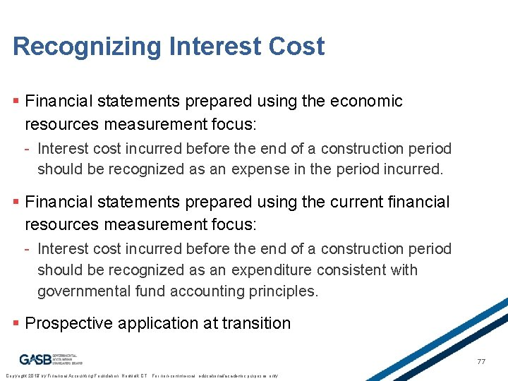 Recognizing Interest Cost § Financial statements prepared using the economic resources measurement focus: -