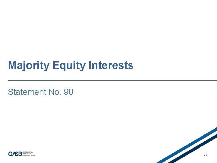 Majority Equity Interests Statement No. 90 78