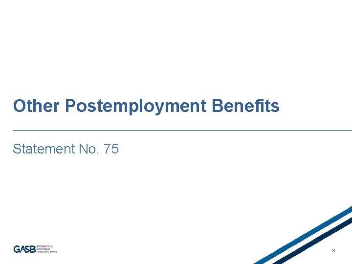 Other Postemployment Benefits Statement No. 75 8
