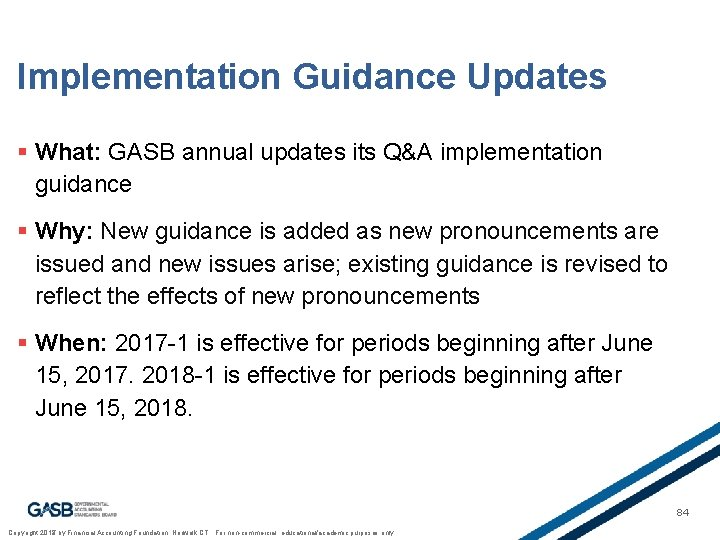 Implementation Guidance Updates § What: GASB annual updates its Q&A implementation guidance § Why:
