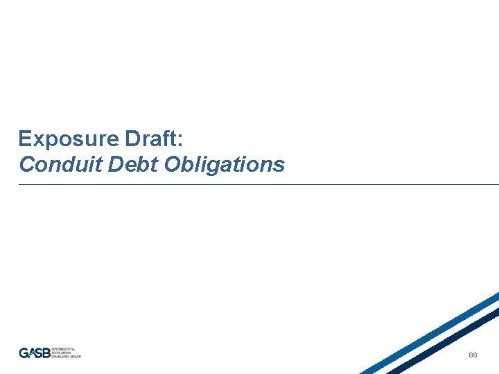 Exposure Draft: Conduit Debt Obligations 88