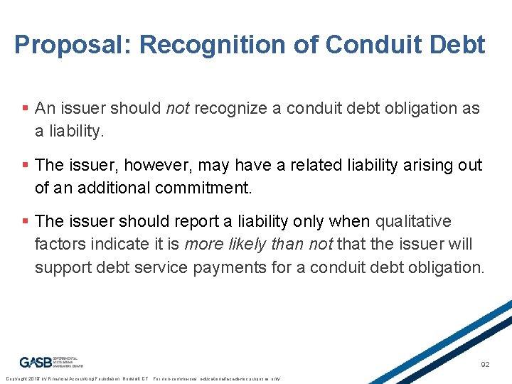Proposal: Recognition of Conduit Debt § An issuer should not recognize a conduit debt