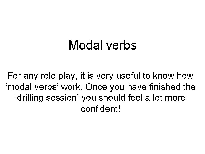 Modal verbs For any role play, it is very useful to know how 'modal