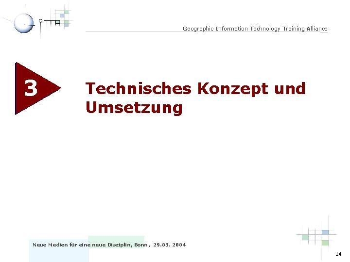 Geographic Information Technology Training Alliance 3 Technisches Konzept und Umsetzung Neue Medien für eine