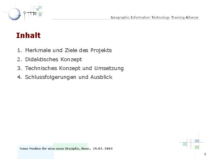 Geographic Information Technology Training Alliance Inhalt 1. Merkmale und Ziele des Projekts 2. Didaktisches