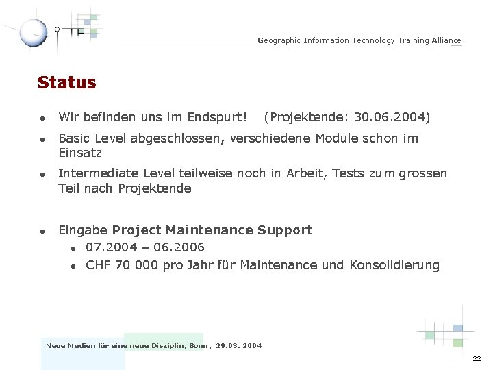 Geographic Information Technology Training Alliance Status l l Wir befinden uns im Endspurt! (Projektende: