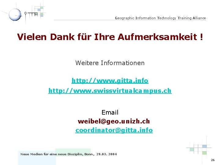 Geographic Information Technology Training Alliance Vielen Dank für Ihre Aufmerksamkeit ! Weitere Informationen http: