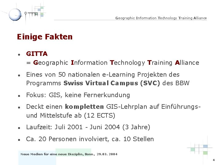 Geographic Information Technology Training Alliance Einige Fakten l l GITTA = Geographic Information Technology