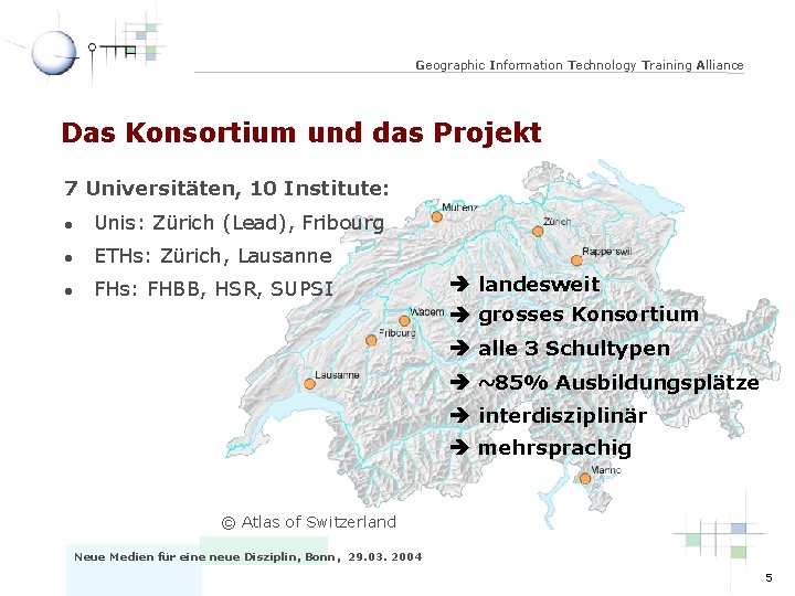 Geographic Information Technology Training Alliance Das Konsortium und das Projekt 7 Universitäten, 10 Institute: