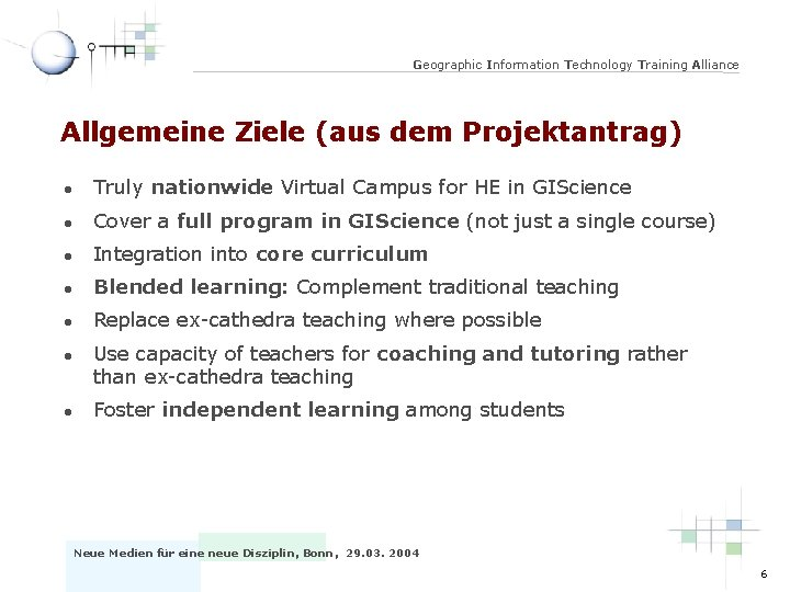 Geographic Information Technology Training Alliance Allgemeine Ziele (aus dem Projektantrag) l Truly nationwide Virtual