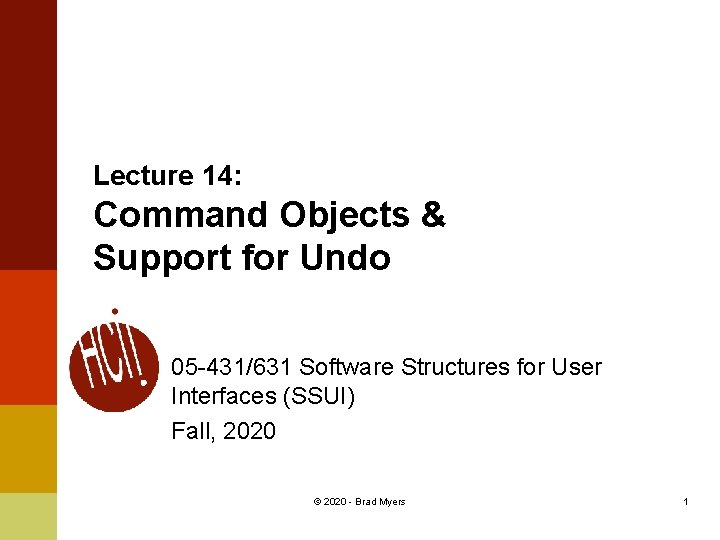 Lecture 14: Command Objects & Support for Undo 05 -431/631 Software Structures for User